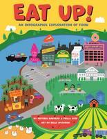 Eat Up! An Infographic Exploration of Food by Paula Ayer, Antonia Banyard