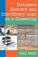 Document Delivery and Interlibrary Loans on a Shoestring (HTD) by Emily Knox