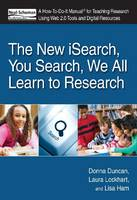 The New iSearch, You Search, We All Learn to Research A How-to-Do-it Manual for Teaching Research Using Web 2.0 Tools and Digital Resources by Donna Duncan, Laura Lockhart, Lisa Ham