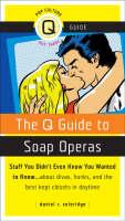 The Q Guide to Soap Operas by Daniel R. Coleridge