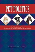 Pet Politics The Political and Legal Lives of Cats, Dogs, and Horses in Canada and the United States by Susan Hunter, Richard A., Jr. Brisbin