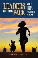 Leaders of the Pack Women and the Future of Veterinary Medicine by Julie Kumble