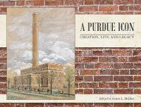 A Purdue Icon Creation, Life, and Legacy by James Mullins