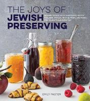 The Joys of Jewish Preserving Modern Recipes with Traditional Roots, for Jams, Pickles, Fruit Butters, and More--for Holidays and Every Day by Emily Paster