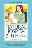 Natural Hospital Birth The Best of Both Worlds by Cynthia M. Gabriel