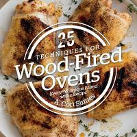 25 Essentials: Techniques for Wood-Fired Ovens 25 Recipes; 25 Photos by A.Cort Sinnes