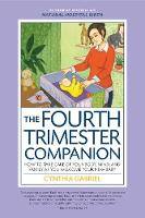The Fourth Trimester Companion How to Take Care of Your Body, Mind, and Family as You Welcome Your New Baby by Cynthia M. Gabriel