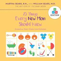 25 Things Every New Mom Should Know by Martha Sears, William Sears