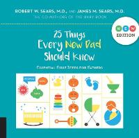 25 Things Every New Dad Should Know by Robert Sears, James Sears