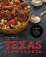 The Texas Slow Cooker 125 Recipes for the Lone Star State's Very Best Dishes, All Slow-Cooked to Perfection by Cheryl Jamison