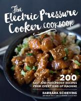 The Electric Pressure Cooker Cookbook 200 Fast and Foolproof Recipes by Barbara Schieving