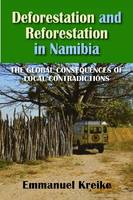 Deforestation and Reforestation in Namibia The Global Consequences of Local Contradictions by Emmanuel Kreike