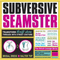 Subversive Seamster Transform Thrift Store Threads into Street Couture by Melissa Alvarado, Hope Meng, Melissa Rannels