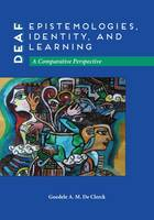 Deaf Epistemologies, Identity, and Learning A Comparative Perspective by Goedele A. M.        De Clerck