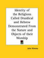 Identity of the Religions Called Druidical and Hebrew Demonstrated from the Nature and Objects of Their Worship by John Nimmo