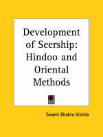 Development of Seership Hindoo and Oriental Methods by Swami Bhakta Vishita, Swami Bhakta Vishita, Rhakta Vishita