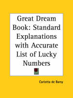 Great Dream Book Standard Explanations with Accurate List of Lucky Numbers (1899) by Carlotta de Barsy, Carlotta De Barsy