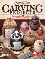 Quick & Cute Carving Projects 32 One-Day Patterns by Lori Dickie