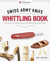 Victorinox Swiss Army Knife Whittling Gift Edition by Chris Lubkemann