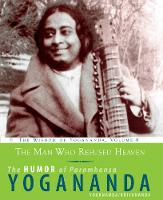 The Man Who Refused Heaven - the Humor of Paramhansa Yogananda The Humor of Paramhansa Yogananda the Wisdom of Yogananda, Volume 8 by Paramahansa Yogananda