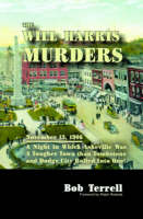 The Will Harris Murders November 13, 1906, a Night in Which Asheville Was a Tougher Town Than Tombstone and Dodge City Rolled into One by Bob Terrell, Ralph Roberts