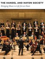 The Handel and Haydn Society Bringing Music to Life for 200 Years by Teresa Neff