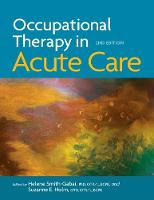 Occupational Therapy in Acute Care by Helene Smith-Gabai