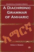 A Diachronic Grammar Of Amharic by Dr. Girma A. Demeke