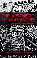 The Aesthetic Of Our Anger Anarcho-Punk, Politics and Music by Matthew Worley