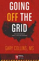 Going Off the Grid The How To Book Of Simple Living And Happiness by Gary Collins