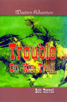 Trouble on His Trail by Bob Terrell