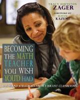 Becoming the Math Teacher You Wish You'd Had Ideas and Strategies from Vibrant Classrooms by Tracy Johnston Zager, Elham Kazemi