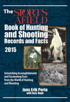 The Sports Afield Book of Hunting & Shooting Records and Facts 2015: Astonishing Accomplishments and Fascinating Facts from the World of Hunting and Shooting by