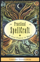 Practical Spellcraft A First Course in Magic by Leanna (Leanna Greenaway) Greenaway