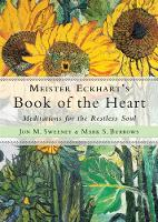 Meister Eckhart's Book of the Heart Meditations for the Restless Soul by Jon M. (Jon M. Sweeney) Sweeney, Mark S. (Mark S. Burrows) Burrows