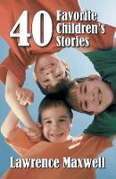 Forty Favorite Children's Stories by Lawrence Maxwell