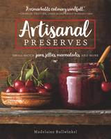 Artisanal Preserves Small-Batch Jams, Jellies, Marmalades, and More by Madelaine Bullwinkel