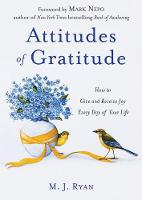 Attitudes of Gratitude How to Give and Receive Joy Every Day of Your Life by M. J. (M.J. Ryan) Ryan, Mark (Mark Nepo) Nepo