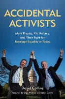 Accidental Activists Mark Phariss, Vic Holmes, and Their Fight for Marriage Equality in Texas by David Collins, Evan Wolfson, Julian Castro