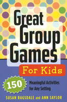 Great Group Games for Kids 150 Meaningful Activities for Any Setting by Susan Ragsdale, Ann Saylor
