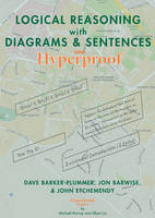 Logical Reasoning with Diagrams and Sentences An Introductory Course Using Hyperproof by David Barker-Plummer, Jon Barwise, John Etchemendy