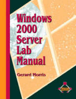 The Windows 2000 Server Lab Manual by Gerard Morris