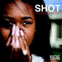 Shot 101 Survivors of Gun Violence in America by Max Kozloff, Kathy Storr