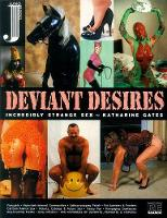 Deviant Desires Incredibly Strange Sex, Expanded Edition by Katharine Gates