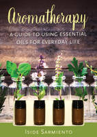 Aromatherapy Kit A Guide to Using Essential Oils for Everyday Life by Iside Sarmiento