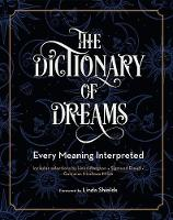 The Dictionary of Dreams Every Meaning Interpreted by Gustavus Hindman Miller, Linda Shields