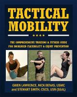 Tactical Mobility The Comprehensive Training & Fitness Guide for Increased Flexibility & Injury Prevention by Nick Benas