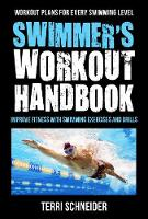 The Swimmer's Workout Handbook Improve Fitness with 100 Swimming Workouts and Drills by Terri Schneider