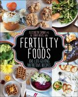 Fertility Foods Over 100 Life-Giving Nutritive Recipes by Elizabeth Shaw, Sara Haas