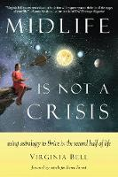 Midlife is Not a Crisis Using Astrology to Thrive in the Second Half of Life by Virginia (Virginia Bell) Bell, Steven (Steven Forrest) Forrest